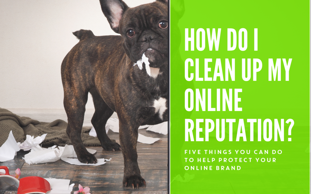 How Do I Clean Up My Online Reputation?